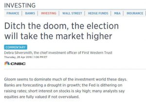 "Debbie CNBC April 2016, ""Ditch the doom, the election will take the market higher"""